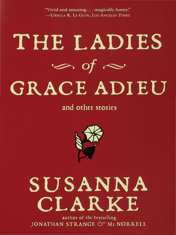 The Ladies of Grace Adieu and Other Stories By: Susanna Clarke
