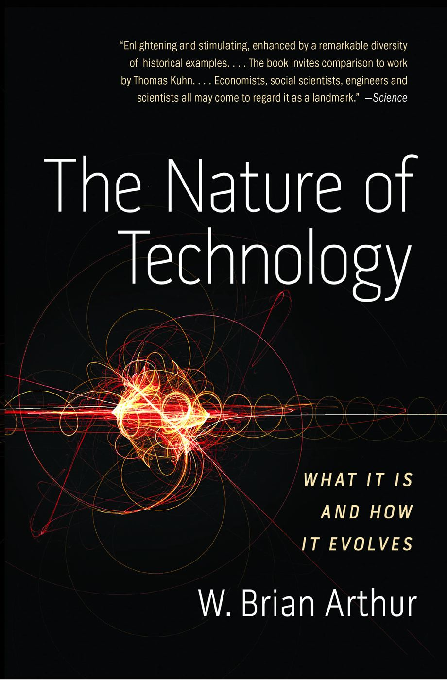 The Nature of Technology By: W. Brian Arthur