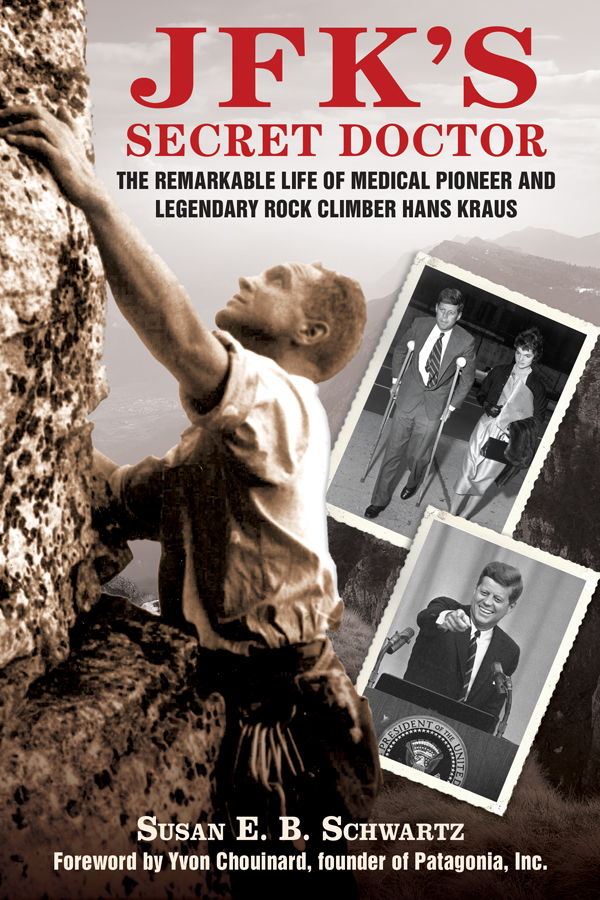 JKF's Secret Doctor: The Remarkable Life of Medical Pioneer and Legendary Rock Climber Hans Kraus