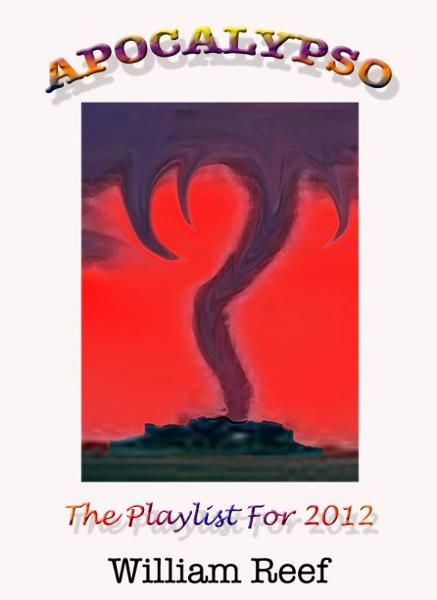 Apocalypso: The Playlist for 2012 By: William Reef