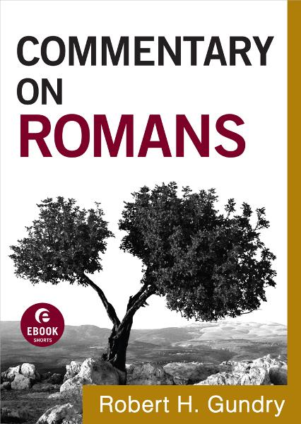 Commentary on Romans (Commentary on the New Testament Book #6) By: Robert H. Gundry