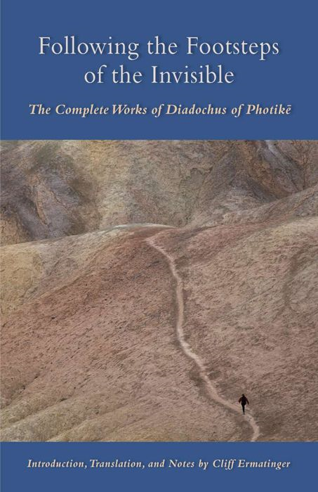 Following The Footsteps Of The Invisible: The Complete Works Of Diadochus Of Photik� By: Cliff Ermatinger