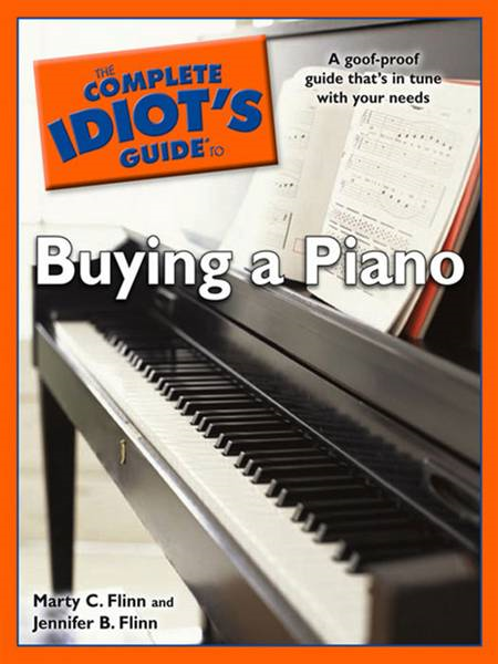 The Complete Idiot's Guide to Buying a Piano By: Jennifer B. Flinn,Marty C. Flinn