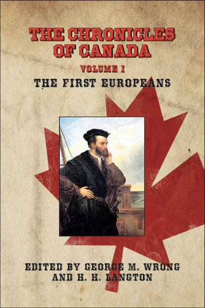 THE CHRONICLES OF CANADA: Volume I - The First Europeans By: George M. Wrong and H. H. Langton