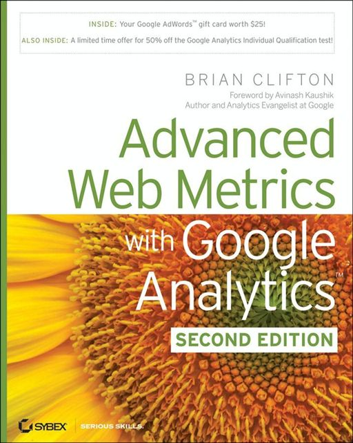 Advanced Web Metrics with Google Analytics By: Brian Clifton