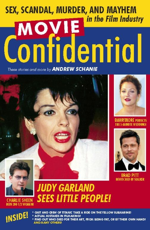 Movie Confidential: Sex, Scandal, Murder and Mayhem in the Film Industry By: Andrew Schanie