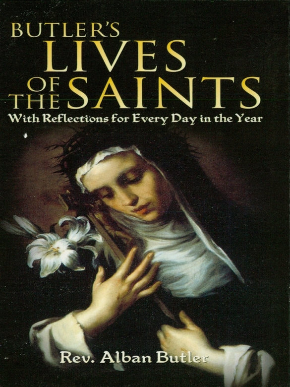 Butler's Lives of the Saints: With Reflections for Every Day in the Year By: Alban Butler