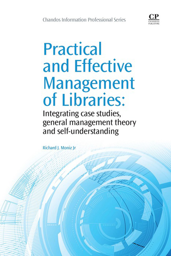 Practical and Effective Management of Libraries Integrating Case Studies,  General Management Theory And Self-Understanding