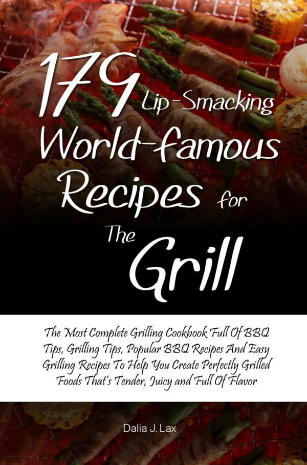 179 Lip-Smacking World-Famous Recipes for the Grill