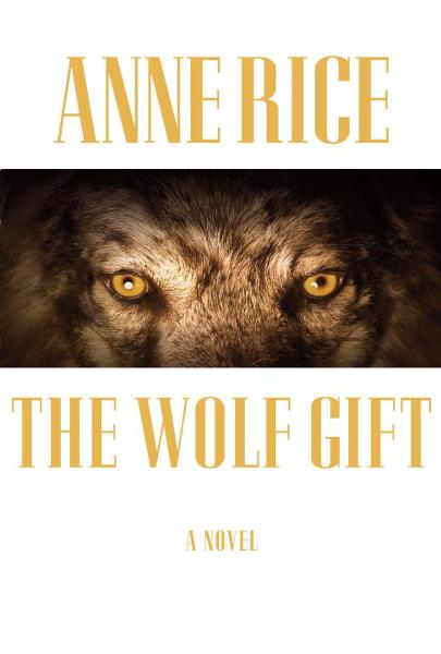 The Wolf Gift By: Anne Rice