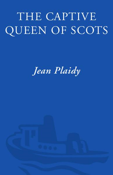 The Captive Queen of Scots By: Jean Plaidy