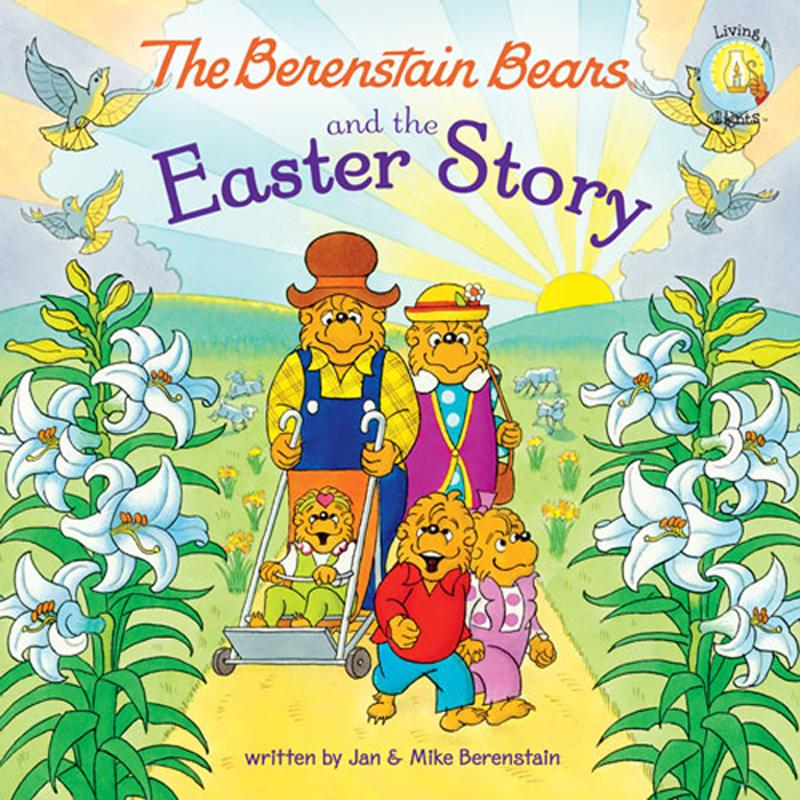 The Berenstain Bears and the Easter Story By: Jan & Mike   Berenstain