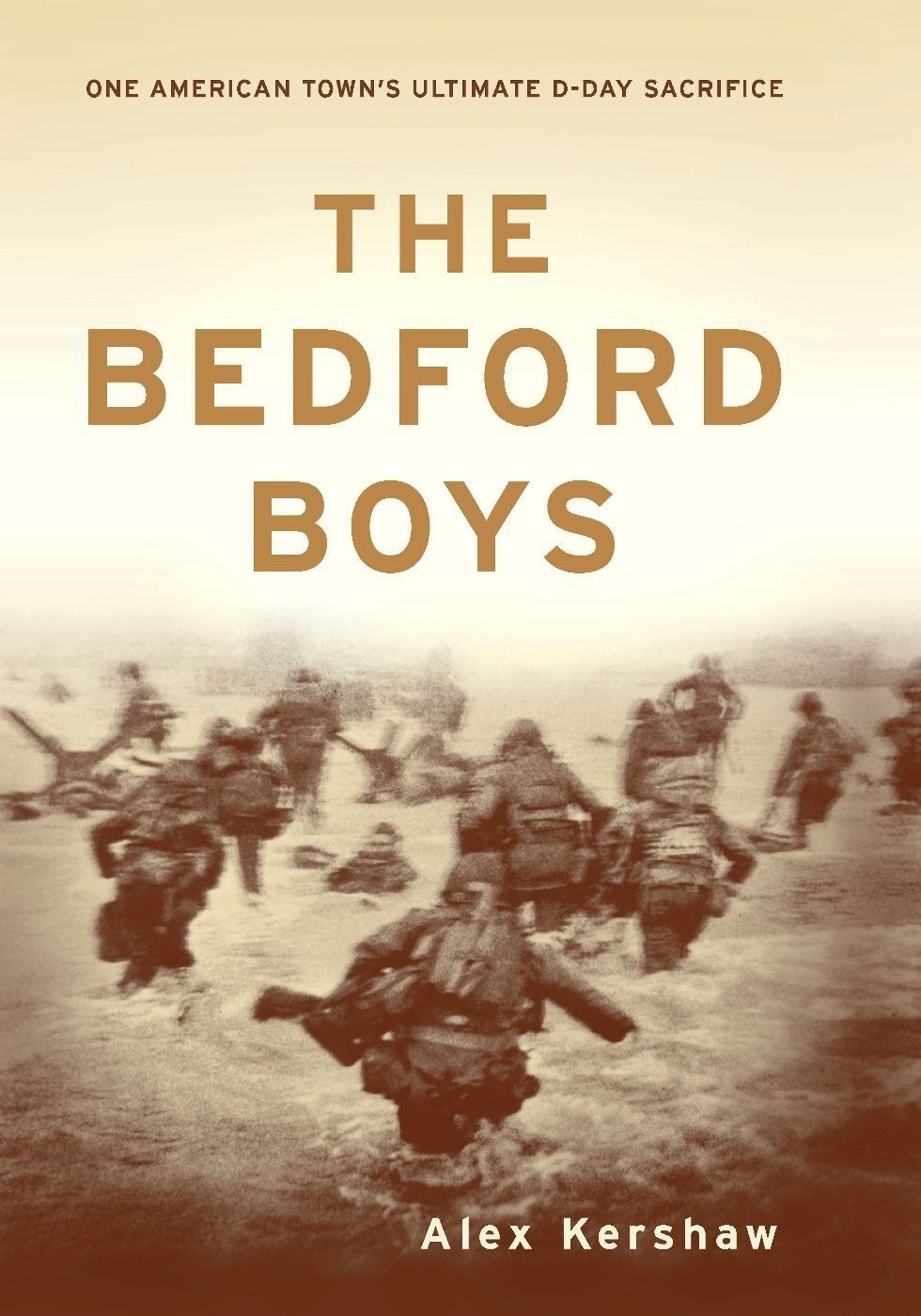 The Bedford Boys: One American Town's Ultimate D-day Sacrifice By: Alex Kershaw