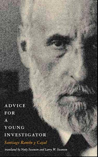 Advice for a Young Investigator By: Santiago Ramón y Cajal