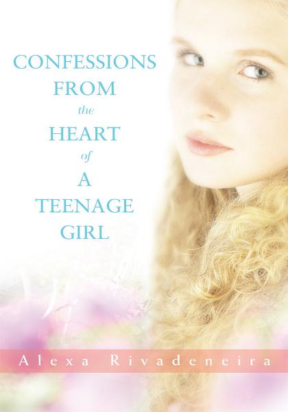 Confessions from the Heart of a Teenage Girl By: Alexa Rivadeneira