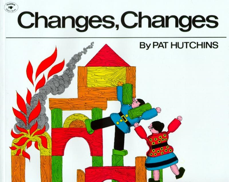 Changes, Changes By: Pat Hutchins