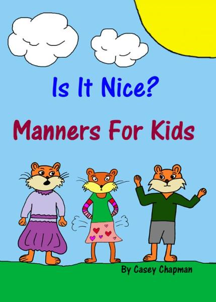 Is It Nice? Manners For Kids By: Casey Chapman
