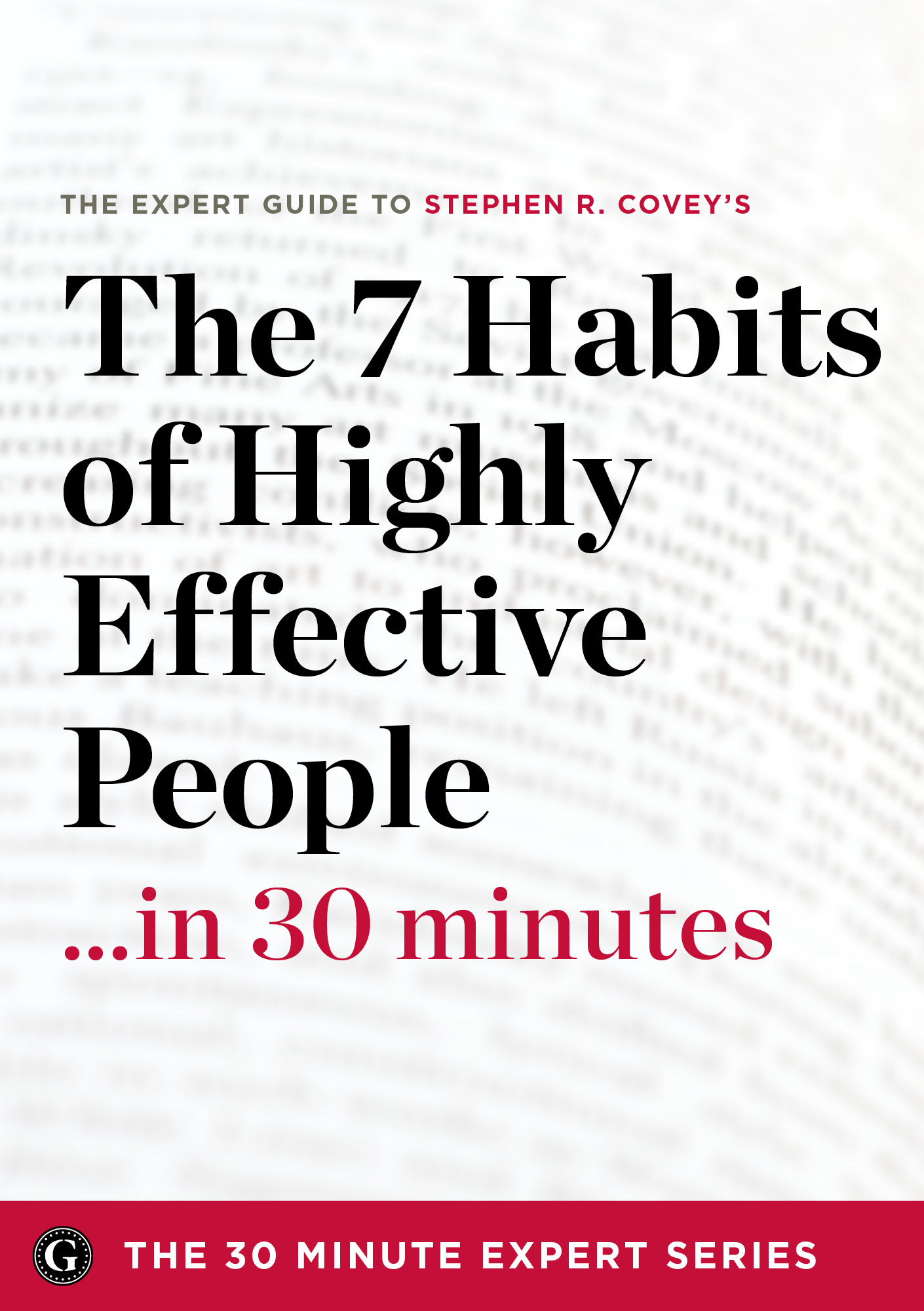 The 7 Habits of Highly Effective People in 30 Minutes – The Expert Guide to Stephen R. Covey's Critically Acclaimed Book