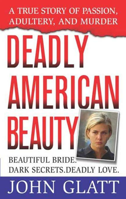 Deadly American Beauty By: John Glatt