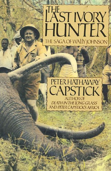 The Last Ivory Hunter By: Peter H. Capstick