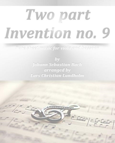 Two part Invention no. 9 Pure sheet music for viola and bassoon by Johann Sebastian Bach arranged by Lars Christian Lundholm By: Pure Sheet Music