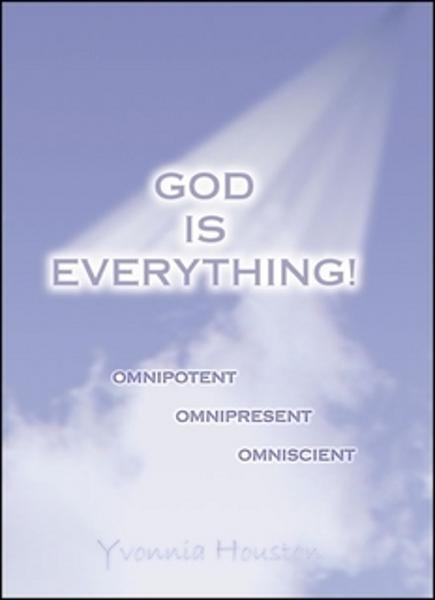 GOD IS EVERYTHING! Omnipotent, Omnipresent, Omniscience