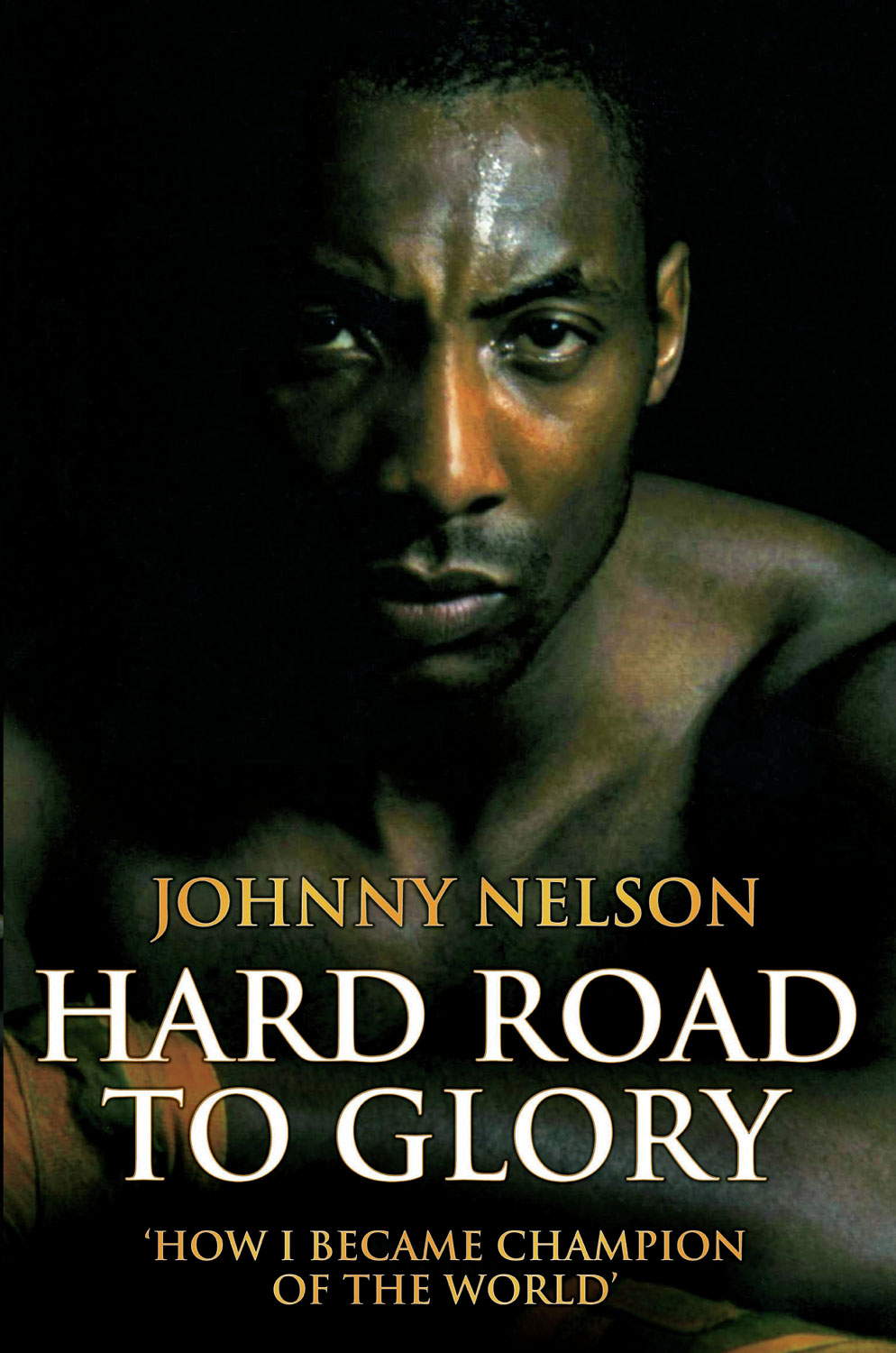 Hard Road to Glory By: Johnny Nelson