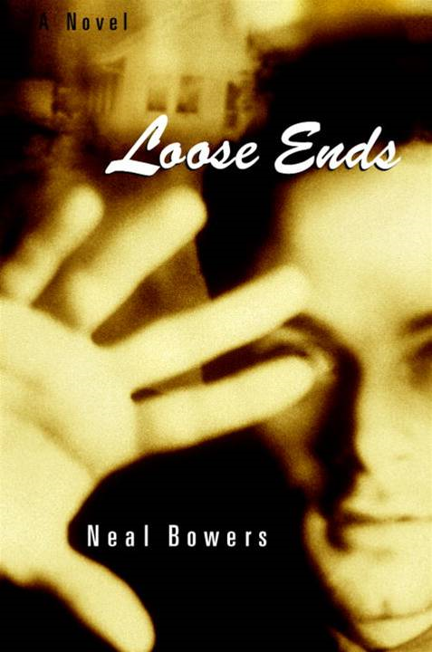 Loose Ends By: Neal Bowers