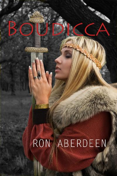 Boudicca By: Ron Aberdeen