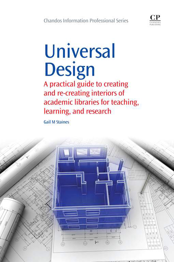 Universal Design A Practical Guide To Creating And Re-Creating Interiors Of Academic Libraries For Teaching,  Learning,  And Research
