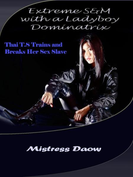 Extreme S&M with a Ladyboy Dominatrix- Thai T.S Trains and Breaks Her Sex Slave By: Mistress Daow