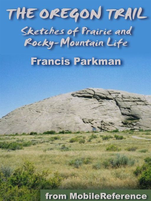 The Oregon Trail: Sketches Of Prairie And Rocky-Mountain Life (Mobi Classics)