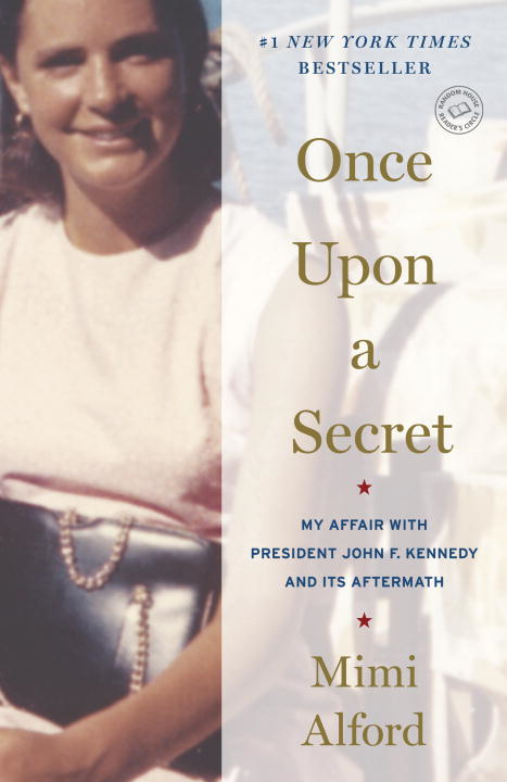 Once Upon a Secret: My Affair with President John F. Kennedy and Its Aftermath By: Mimi Alford