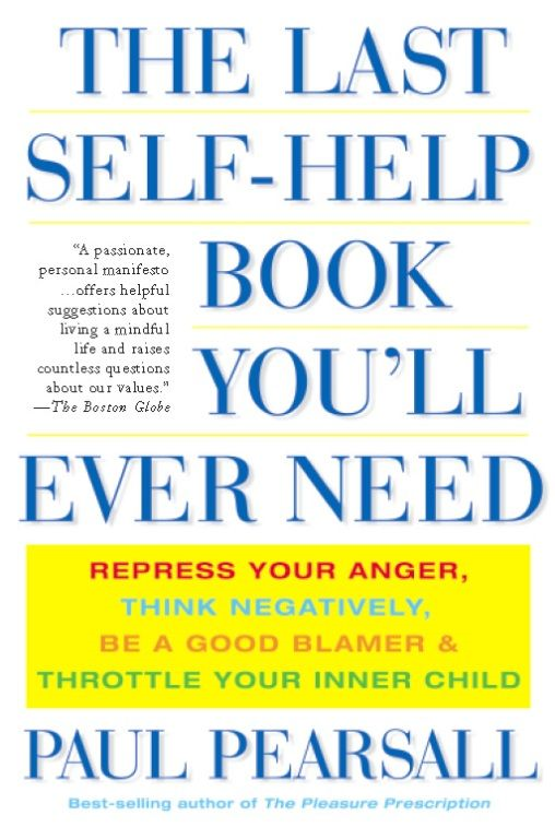 The Last Self-Help Book You'll Ever Need By: Ph.D. Paul Pearsall