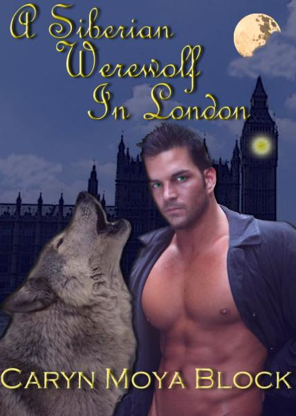 A Siberian Werewolf In London By: Caryn Moya Block