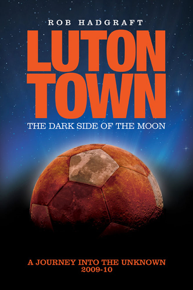 Luton Town: The Dark Side of the Moon - A Journey to the Unknown 2009-10