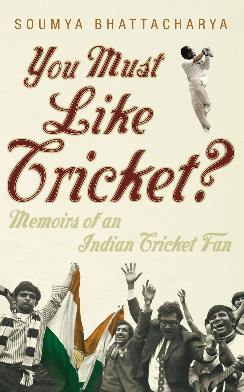 You Must Like Cricket? By: Soumya Bhattacharya