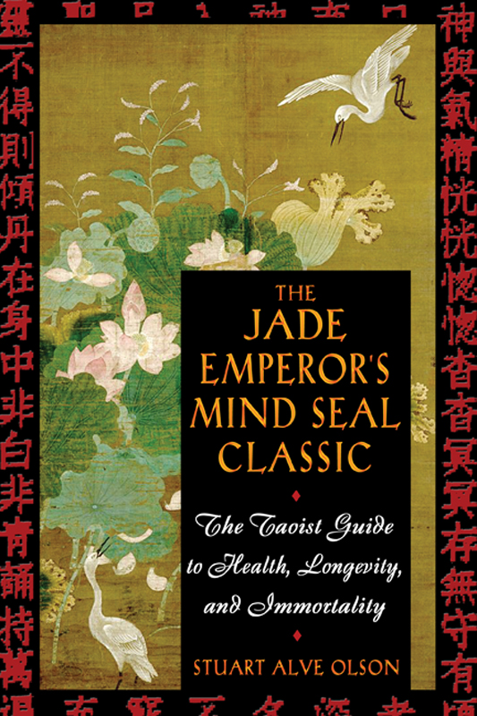 The Jade Emperor's Mind Seal Classic: The Taoist Guide to Health, Longevity, and Immortality By: Stuart Alve Olson