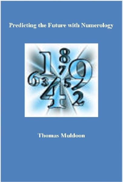 Predicting the Future with Numerology By: Thomas Muldoon