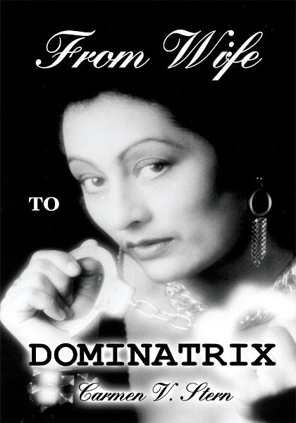 From Wife to Dominatrix By: Carmen V. Stern