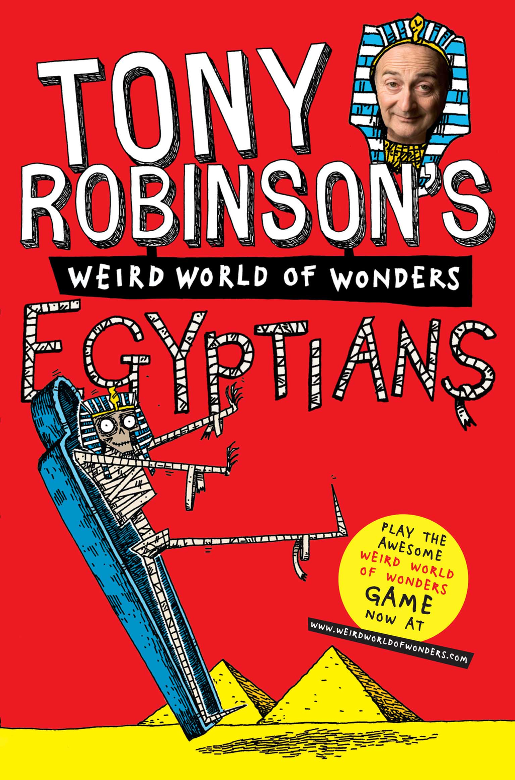 Tony Robinson's Weird World of Wonders! Egyptians By: Tony Robinson