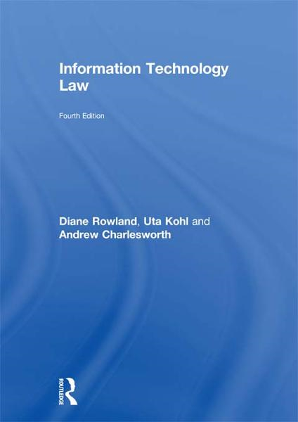 Information Technology Law By: Andrew Charlesworth,Diane Rowland,Uta Kohl