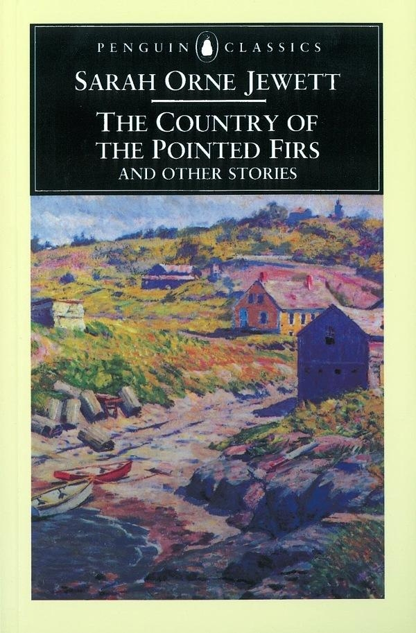 The Country of the Pointed Firs and Other Stories By: Sarah Jewett