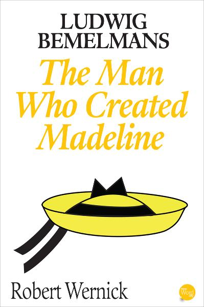 Ludwig Bemelmans: The Man Who Created Madeline By: Robert Wernick