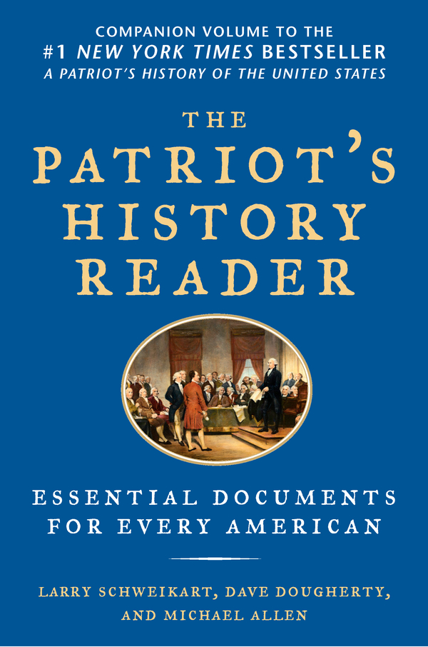 The Patriot's History Reader: Essential Documents for Every American By: Larry Schweikart,Michael Patrick Allen