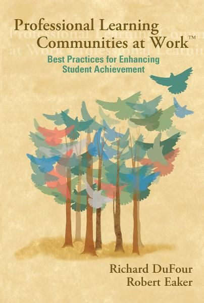 Professional Learning Communities at Work ™: Best Practices for Enhancing Students Achievement