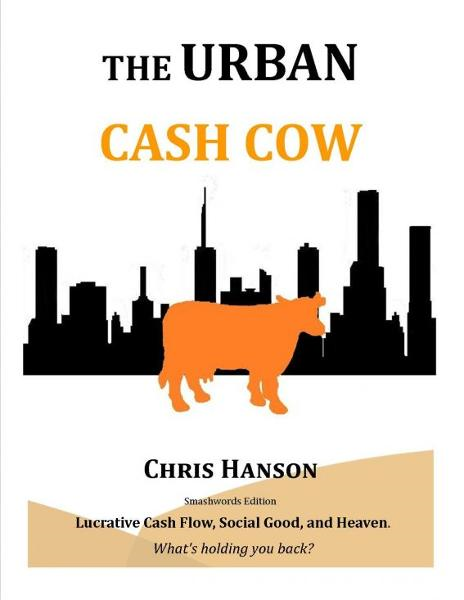 The Urban Cash Cow By: Chris Hanson