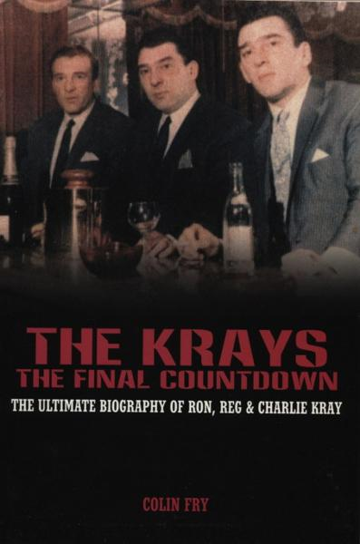 The Krays - The Final Countdown The Ultimate Biography Of Ron,  Reg And Charlie Kray