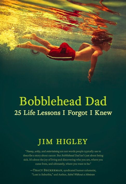 Bobblehead Dad: 25 Life Lessons I Forgot I Knew By: Jim Higley