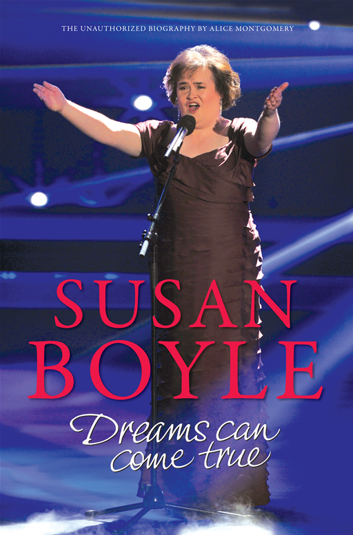 Susan Boyle: Dreams Can come True: Dreams Can Come True By: Alice Montgomery